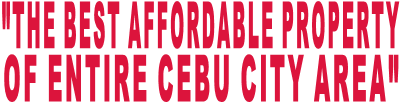 """THE BEST AFFORDABLE PROPERTY  OF ENTIRE CEBU CITY AREA"""