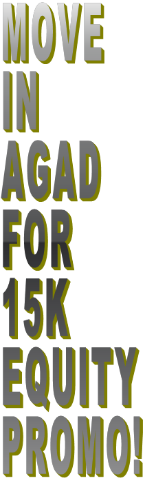MOVE  IN  AGAD  FOR 15K EQUITY PROMO!